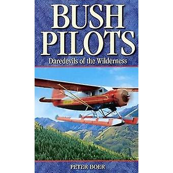 Bush Pilots - Daredevils of the Wilderness by Peter Boer - 97818948642