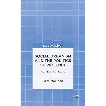 Urbanisme social and the Politics of Violence : le Miracle de Medellain