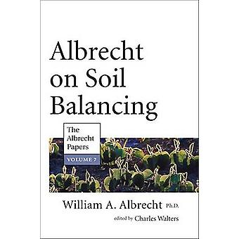 Albrecht on Soil Balancing - The Albrecht Papers - 7 by William A. Albr