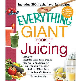 The Everything Giant Book of Juicing - Includes - Vegetable Super Juice