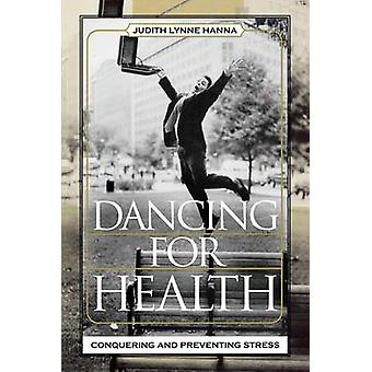 Dancing for Health - Conquering and Preventing Stress by Judith Lynne