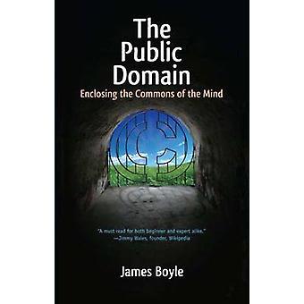 The Public Domain  Enclosing the Commons of the Mind by James Boyle
