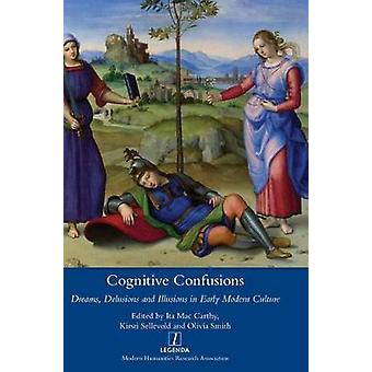 Cognitive Confusions Dreams Delusions and Illusions in Early Modern Culture by Mac Carthy & Ita
