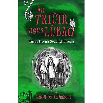 An Triuir Agus Lubag - Turas Tro Na Seachd Tiean by Maoilios Caimbeul
