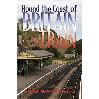Round the Coast of Britain by Train by Stephen Judith Peters - 978178