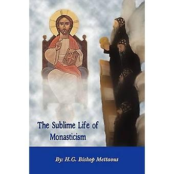THE SUBLIME LIFE OF MONASTICISM by Mettaous & Bishop