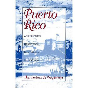Puerto Rico An Interpretive History from PreColumbian Times to 1900 by Wagenheim & Olga Jimenez De