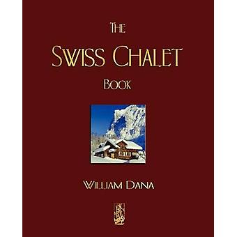 The Swiss Chalet Book by William S. B. Dana
