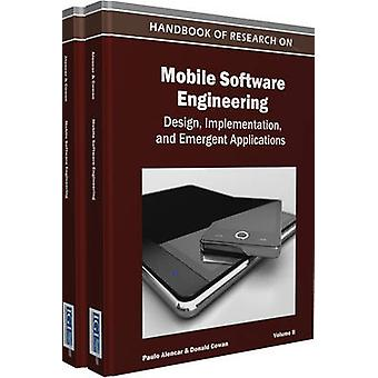 Handbook of Research on Mobile Software Engineering Design Implementation and Emergent Applications by Paulo Alencar