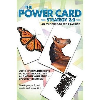 The Power Card Strategy 2.0 Using Special Interests to Motivate Children and Youth with Autism Spectrum Disorder by Gagnon & MS Elisa