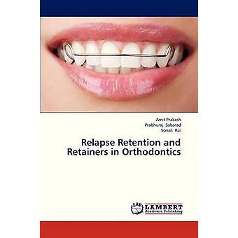 Relapse Retention and Retainers in Orthodontics by Prakash Amit