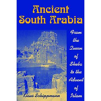 Ancient South Arabia - From the Queen of Sheba to the Advent of Islam