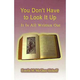 You Dont Have to Look It Up It is All Written Out by McGheeSiehoff & Estella M.