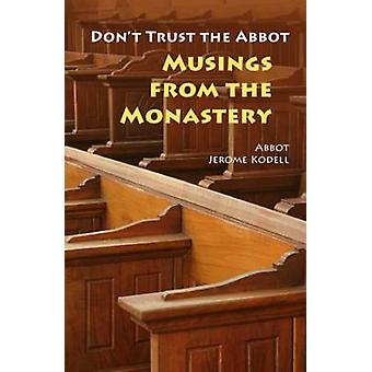 Dont Trust the Abbot Musings from the Monastery by Kodell & Jerome