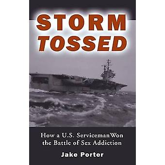 Storm Tossed How A U.S. Serviceman Won the Battle of Sex Addiction by Porter & Jake