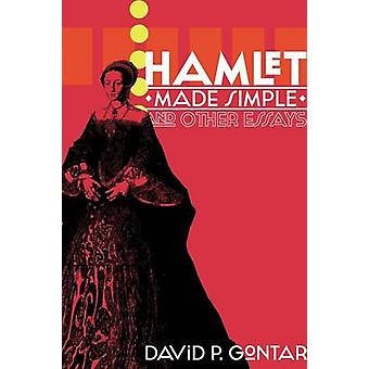 Hamlet Made Simple and Other Essays by Gontar & David P.