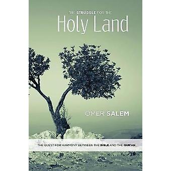 The Struggle for the Holy Land The Quest for Harmony between the Bible and the Quran by Salem & Omer
