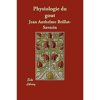 Physiologie Du Gout by BrillatSavarin & Jean Anthelme