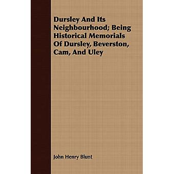 Dursley And Its Neighbourhood Being Historical Memorials Of Dursley Beverston Cam And Uley by Blunt & John Henry