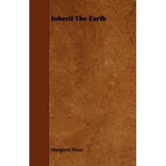 Inherit the Earth by Shaw & Margaret