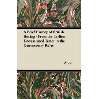 A Brief History of British Boxing  From the Earliest Documented Times to the Queensberry Rules by Anon.