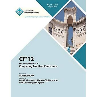 Cf 12 Proceedings of the ACM Computing Frontiers Conference by Cf 12 Proceedings Committee