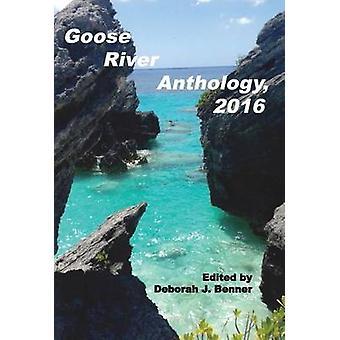 Goose River Anthology 2016 by Benner & Deborah J