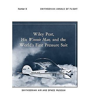 Wiley Post His Winnie Mae and the Worlds First Pressure Suit by Johnson & Bobby H.