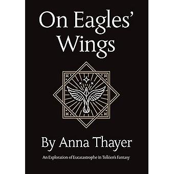 On Eagles Wings An Exploration of Eucatastrophe in Tolkiens Fantasy by Thayer & Anna