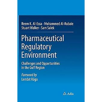 Pharmaceutical Regulatory Environment  Challenges and Opportunities in the Gulf Region by AlEssa & Reem K.