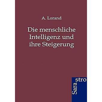Die menschliche Intelligenz und ihre Steigerung by Lorand & A.