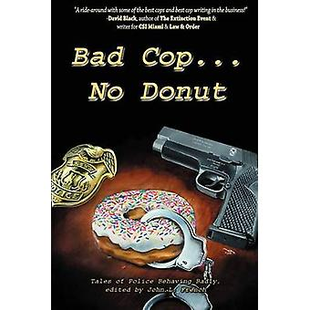 Bad Cop No Donut Tales of Police Behaving Badly by James & Grady