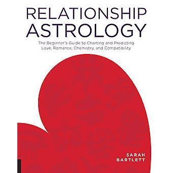 Relation astrologi nybörjare guide till kartläggning och förutsäga kärlek romantik kemi och kompatibilitet med Sarah Bartlett