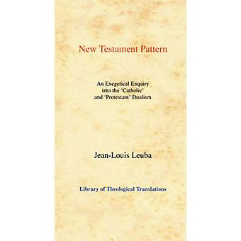New Testament Pattern - An Exegetical Enquiry into the 'Catholic' and