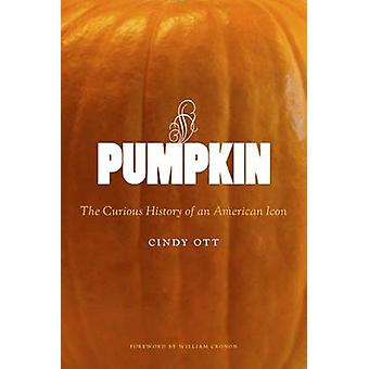 Pumpkin - The Curious History of an American Icon par Cindy Ott - 97802