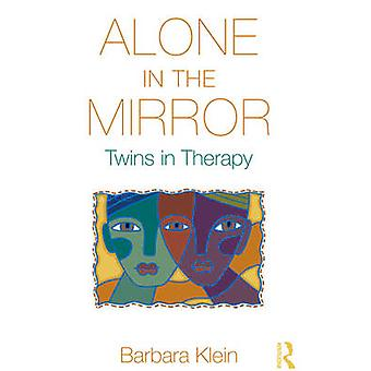 Alone In the Mirror - Twins in Therapy by Barbara Klein - 978041589340