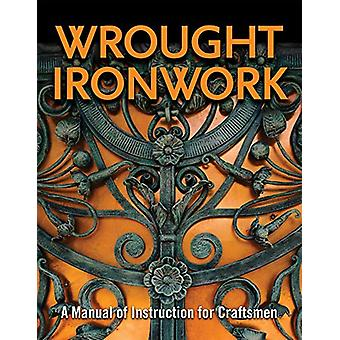 Wrought Ironwork - A Manual of Instruction for Craftsmen by Council fo