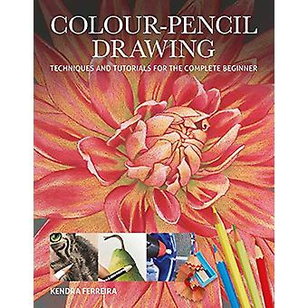 Colour-Pencil Drawing - Techniques and Tutorials For the Complete Begi