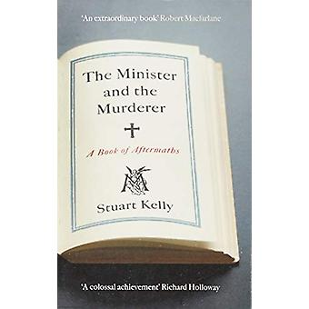 The Minister and the Murderer - A Book of Aftermaths door Stuart Kelly -