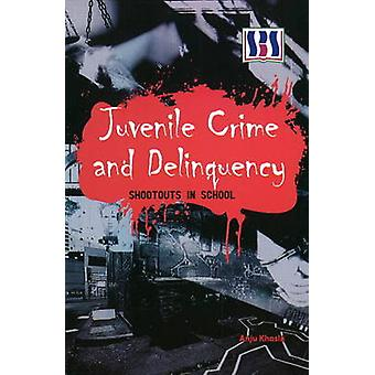 Juvenile Crime and Delinquency - Shootouts in School by Anju Khosia -