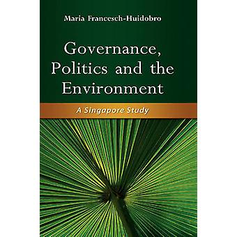 Governance - Politics and the Environment - A Singapore Study by Maria