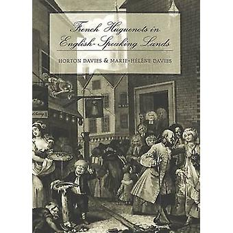 French Huguenots in English-Speaking Lands by Horton Davies - Marie-H