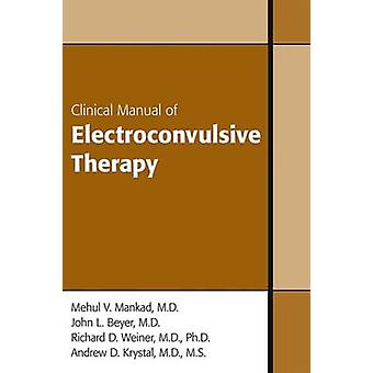 Clinical Manual of Electroconvulsive Therapy by Mehul V. Mankad - Joh