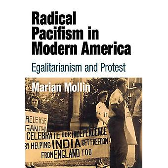 Radical Pacifism in Modern America - Egalitarianism and Protest by Mar