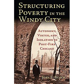 Structuring Poverty in the Windy City - Autonomy - Virtue - and Isolat