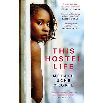 This Hostel Life by Melatu Uche Okorie - 9780349012902 Book