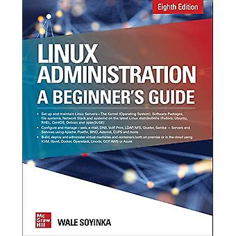 Linux Administration - A Beginner's Guide - Eighth Edition by Wale Soy