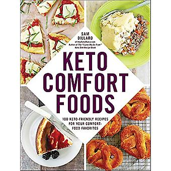 Keto Comfort Foods - 100 Keto-Friendly Recipes for Your Comfort-Food F