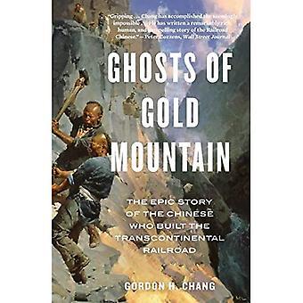 Spoken van gouden berg: het epische verhaal van de Chinezen die de transcontinentale spoorweg bouwden