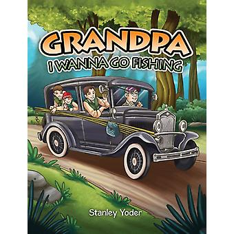 Grandpa I Wanna Go Fishing by Stanley Yoder